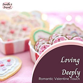 Loving Deeply - Romantic Valentine Touch