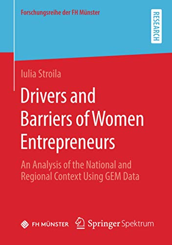 Drivers and Barriers of Women Entrepreneurs: An Analysis of the National and Regional Context Using GEM Data (Forschungsreihe der FH Münster)