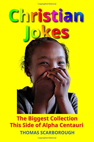 Christian Jokes: The Biggest Collection This Side of Alpha Centauri