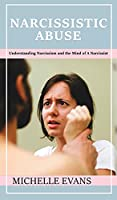 Narcissistic Abuse: Understanding Narcissism and the Mind of a Narcissist