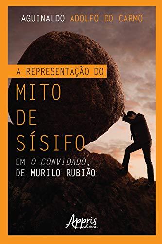 A Representação do Mito de Sísifo em O Convidado, de Murilo Rubião
