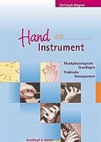 Hand und Instrument: Musikphysiologische Grundlagen. Praktische Konsequenzen