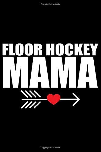 Floor Hockey Mama: Cool Floor Hockey Journal Notebook - Gifts Idea for Floor Hockey Lovers, Notebook Who Love Floor Hockey