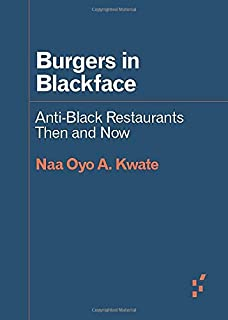 Burgers in Blackface: Anti-Black Restaurants Then and Now (Forerunners: Ideas First)