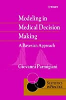 Modeling in Medical Decision Making: A Bayesian Approach by Giovanni Parmigiani(2002-03-01)