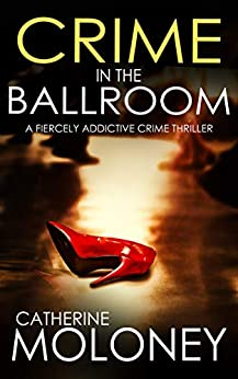 CRIME IN THE BALLROOM a fiercely addictive crime thriller (Detective Markham Mystery Book 9) by [CATHERINE  MOLONEY]