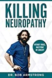 KILLING NEUROPATHY: Without Drugs, Injections or Surgery