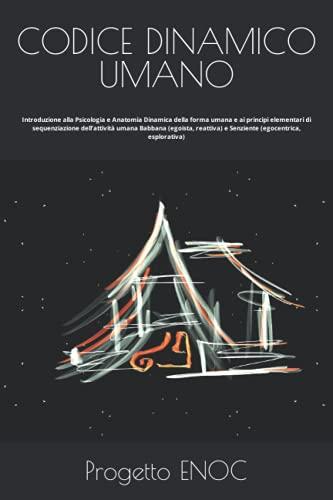 CODICE DINAMICO UMANO: Introduzione alla Psicologia e Anatomia Dinamica della Forma Umana e ai principi elementari di sequenziazione dell'attività ... e Senziente (egocentrica, esplorativa)