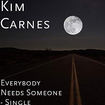Everybody Needs Someone