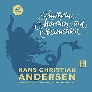 Sämtliche Märchen und Geschichten                   Autor:                                                                                                                                 Hans Christian Andersen                               Sprecher:                                                                                                                                 Julia Preuß,                                                                                        Alexander Pensel                      Spieldauer: 41 Std. und 58 Min.     Noch nicht bewertet     Gesamt 0,0