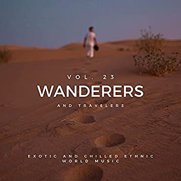 Wanderers And Travelers - Exotic And Chilled Ethnic World Music, Vol. 23