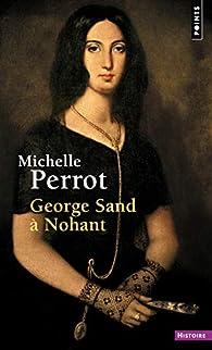 George Sand à Nohant : Une maison d'artiste par Michelle Perrot