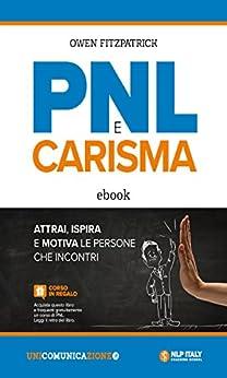 PNL e Carisma: Attrai, ispira e motiva le persone che incontri di [Owen Fitzpatrick]