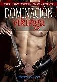 Dominación vikinga: Tres historias de ardiente fantasía: (romance erótico en español) (Spanish Edition)
