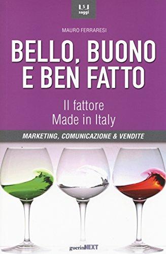 Bello, buono e ben fatto. Il fattore Made in Italy. Marketing, comunicazione & vendite