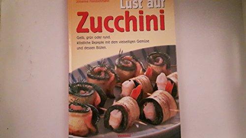 Lust auf Zucchini. Gelb, grün oder rund. Köstliche Rezepte mit dem vielseitigen Gemüse und dessen Blüten