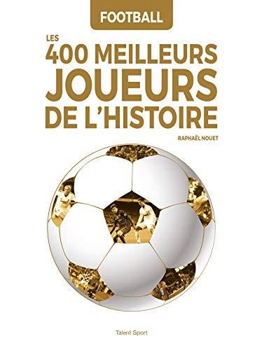 Le livre Football : Les 400 meilleurs joueurs de l'Histoire