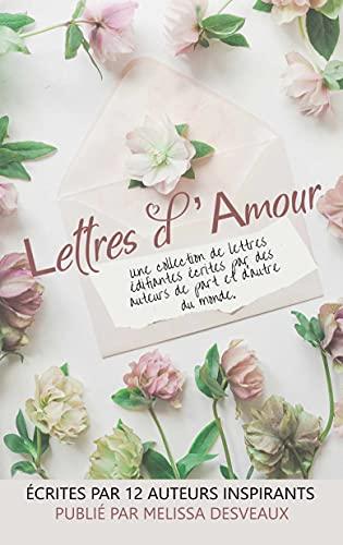 LETTRES D'AMOUR: Une collection de lettres édifiantes écrites par des auteurs de part et d'autre du monde. (Letters of Love) (French Edition)