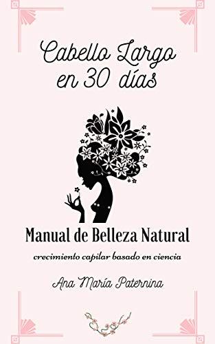 Cabello largo en 30 días: Manual de belleza natural. Crecimiento capilar basado en ciencia (Spanish Edition)