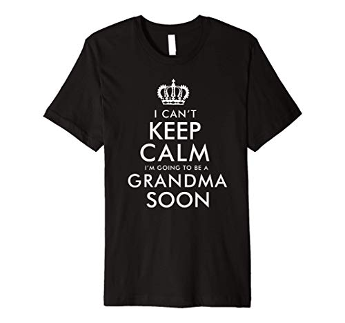 I Cant keep calm I am going to be a Grandma Soon Premium T-Shirt