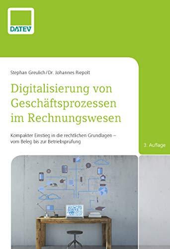 Digitalisierung von Geschäftsprozessen im Rechnungswesen, 3. Auflage: Kompakter Einstieg in die rechtlichen Grundlagen - vom Beleg bis zur Betriebsprüfung