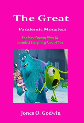 The Great  Pandemic Monsters: The Most Current Ways To Disinfect Everything Around You (English Edition)