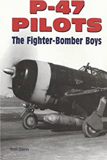 P-47 Pilots The Fighter Bomber Boys