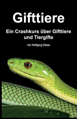 Gifttiere: Ein Crashkurs über Gifttiere und Tiergifte: Ein Crashkurs über Gifttiere und Tiergifte