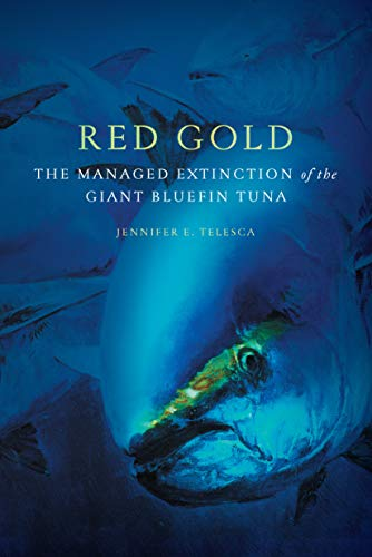 Red Gold: The Managed Extinction of the Giant Bluefin Tuna (English Edition)