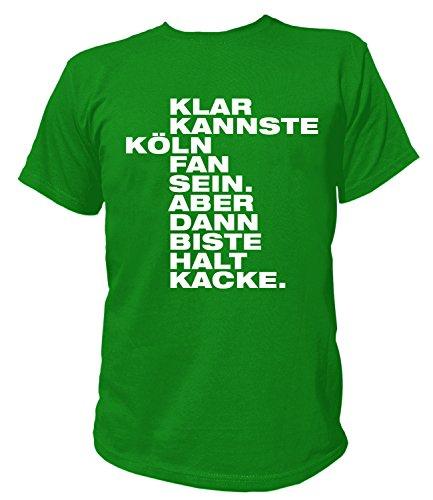 Artdiktat Herren T-Shirt - Klar kannste KÖLN Fan sein - Aber dann biste halt KACKE Größe XXXL, grün