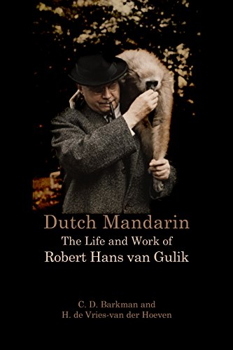 Dutch Mandarin: The Life and Work of Robert Hans van Gulik (English Edition)