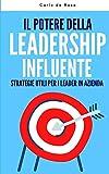 Il Potere della Leadership Influente: Strategie utili per i Leader in Azienda