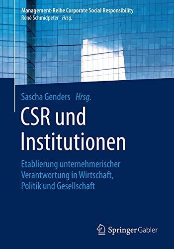 CSR und Institutionen: Etablierung unternehmerischer Verantwortung in Wirtschaft, Politik und Gesellschaft (Management-Reihe Corporate Social Responsibility)