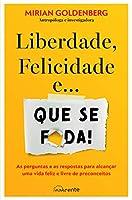 Liberdade, Felicidade e… Que Se F*da (Portuguese Edition)
