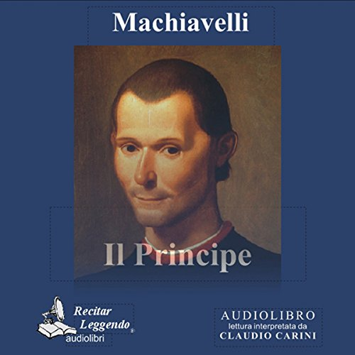 Il Principe [The Prince]                   By:                                                                                                                                 Niccolò Machiavelli                               Narrated by:                                                                                                                                 Claudio Carini                      Length: 3 hrs and 25 mins     1 rating     Overall 5.0
