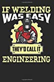 If Welding Was Easy They'd Call It Engineering: Welder Composition Notebook Journal for Welding Lovers. Wide Ruled Blank Lined paper. Diary, Notepad, ... Christmas, Kids, Boys, Men and Women.