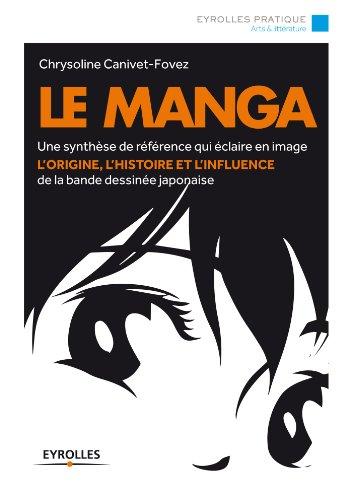 Le manga: Une synthèse de référence qui éclaire en image l'origine, l'histoire et l'influence de la bande dessinée japonaise (Eyrolles Pratique)