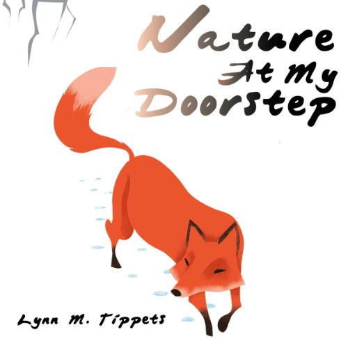 Nature at My Doorstep                   By:                                                                                                                                 Lynn M. Tippets                               Narrated by:                                                                                                                                 Ricky Pope                      Length: 10 mins     Not rated yet     Overall 0.0