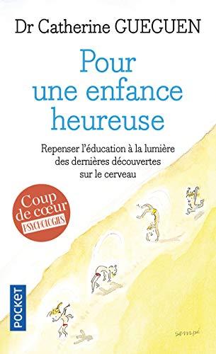 Pour une enfance heureuse : repenser l'éducation à la lumière des dernières découvertes sur le...