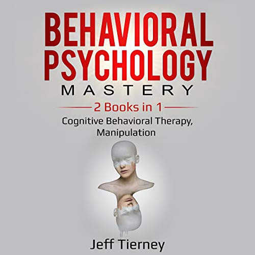 Behavioral Psychology Mastery: 2 Books in 1 Audiobook By Jeff Tierney cover art