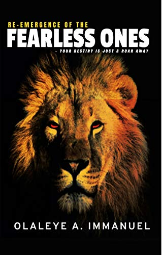 RE-EMERGENCE OF THE FEARLESS ONES: Your Dream Is Just A Roar Away From Fulfilment (English Edition)
