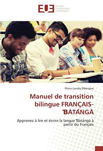 Manuel de transition bilingue FRANÇAIS-ƁÀTÁNGÀ: Apprenez à lire et écrire la langue Ɓàtángà à partir du Français