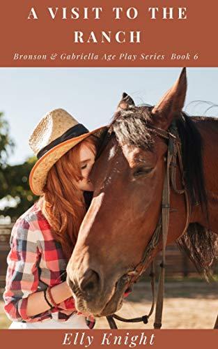 A Visit To The Ranch (Bronson & Gabriella Age Play Series Book 6)