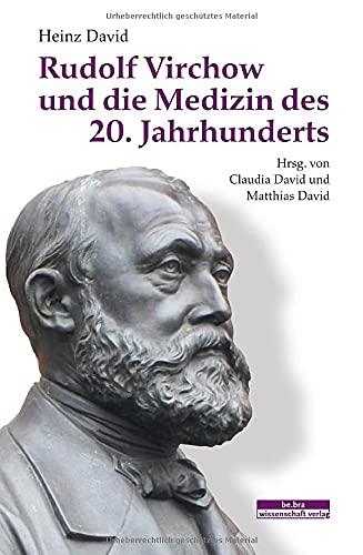Rudolf Virchow und die Medizin des 20. Jahrhunderts: Herausgegeben von Claudia David und Matthias David