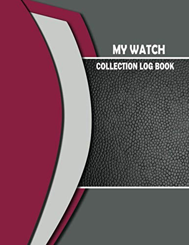 My Watch Collection Log Book: Exactly What You Need to Track Your Wristwatches & Other Clocks. Vintage & Luxury Watch Inventory Collectibles Tracker & ... Repairers & Collector. With Bonus Lined Pages