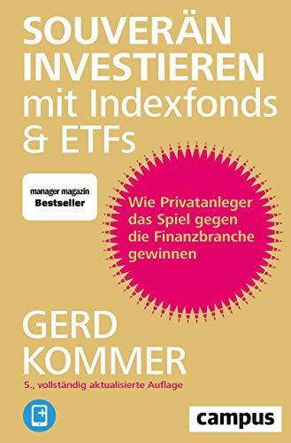Kommer Gerd, Souverän investieren mit Indexfonds und ETFs. Wie Privatanleger das Spiel gegen die Finanzbranche gewinnen.