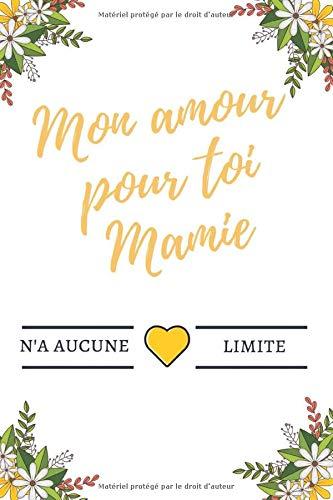 Mon Amour Pour Toi Mamie N'a Aucune Limite: Carnet de Notes pour votre grand-mère, Journal Intime. Idéal comme cadeau l'Anniversaire de votre Mamie ou ... Mères - 120 pages lignées (French Edition)