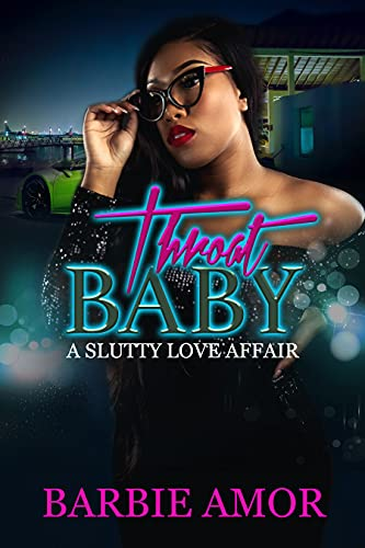 Throat Baby (Novella) : A Slutty Love Affair
