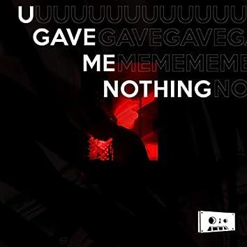 U Gave Me Nothing