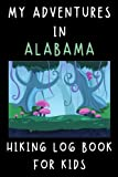 """My Adventures In Alabama - Hiking Log Book For Kids: Trail Journal With Prompts To Keep Track Of All Your Hikes And Adventures (6"""" x 9"""" Travel Size) 120 Pages"""